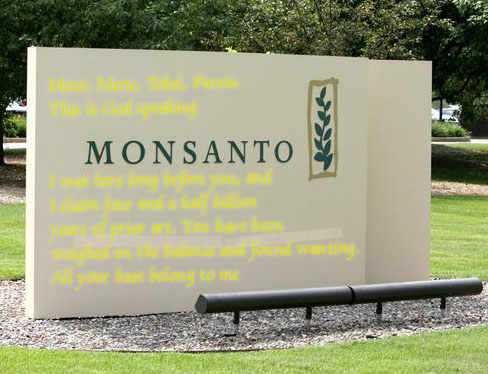 what about the 4.5 billion years of R&D before you, Monsanto?